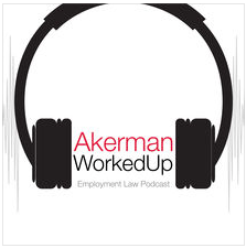 Jack Tuckner on the Akerman WorkedUp Podcast – Pregnancy Discrimination Insights