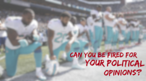 #TakeAKnee – Can you be fired for your political opinions?