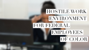 US federal employees of color are working in a hostile work environment