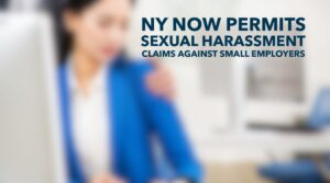 NY now permits sexual harassment claims against small employers
