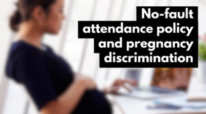 No fault attendance policies often illegally discriminate against pregnant women