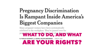 NYTimes says Pregnancy Discrimination is rampant. What Rights Do You Have?
