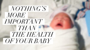 Nothing's more important than the health of your baby