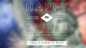Happy July 4th! Paid Maternity Leave Finally a Reality in NY!
