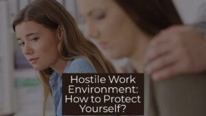 Hostile Work Environment: How to Protect Yourself?