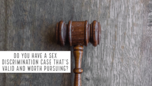 Do you have a sex discrimination case that's valid and worth pursuing?