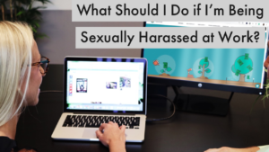 What Should I Do if I'm Being Sexually Harassed at Work?