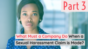 What Must a Company Do When a Sexual Harassment Claim is Made?